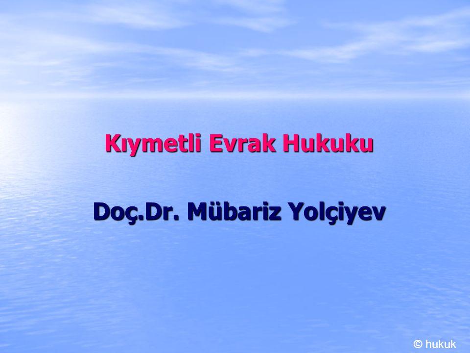 Kıymetli Evrak Hukuku Doç.Dr. Mübariz Yolçiyev © hukuk