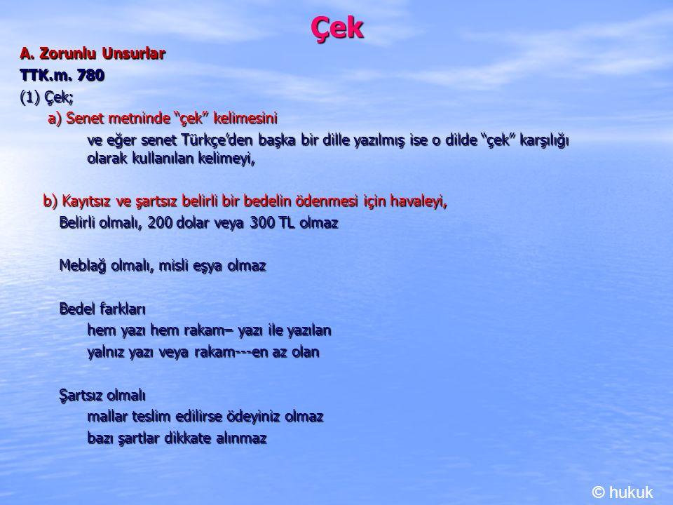 """Çek A. Zorunlu Unsurlar TTK.m. 780 (1) Çek; a) Senet metninde """"çek"""" kelimesini a) Senet metninde """"çek"""" kelimesini ve eğer senet Türkçe'den başka bir d"""