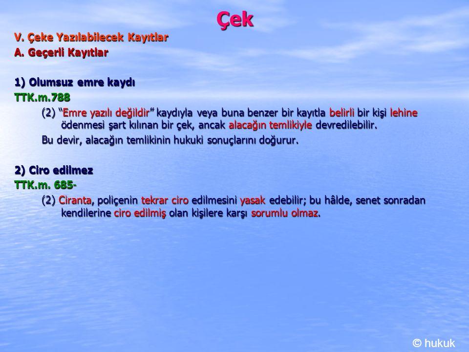 """Çek V. Çeke Yazılabilecek Kayıtlar A. Geçerli Kayıtlar 1) Olumsuz emre kaydı TTK.m.788 (2) """"Emre yazılı değildir"""" kaydıyla veya buna benzer bir kayıtl"""