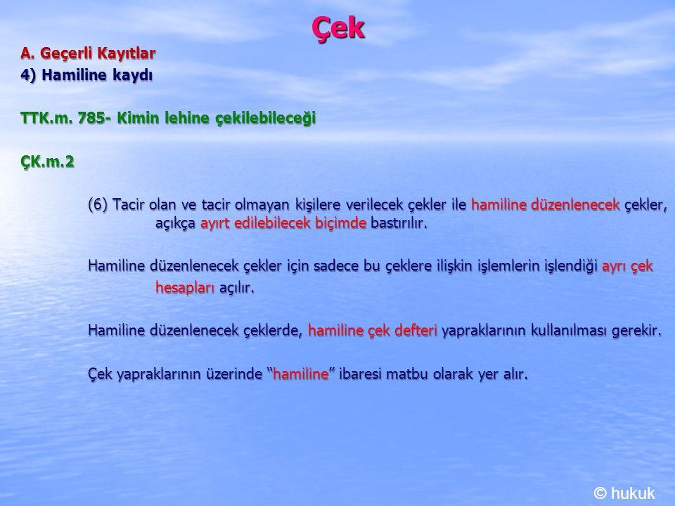 Çek A. Geçerli Kayıtlar 4) Hamiline kaydı TTK.m. 785- Kimin lehine çekilebileceği ÇK.m.2 (6) Tacir olan ve tacir olmayan kişilere verilecek çekler ile