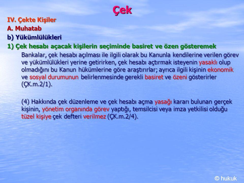 Çek IV. Çekte Kişiler A. Muhatab b) Yükümlülükleri 1) Çek hesabı açacak kişilerin seçiminde basiret ve özen gösteremek Bankalar, çek hesabı açılması i