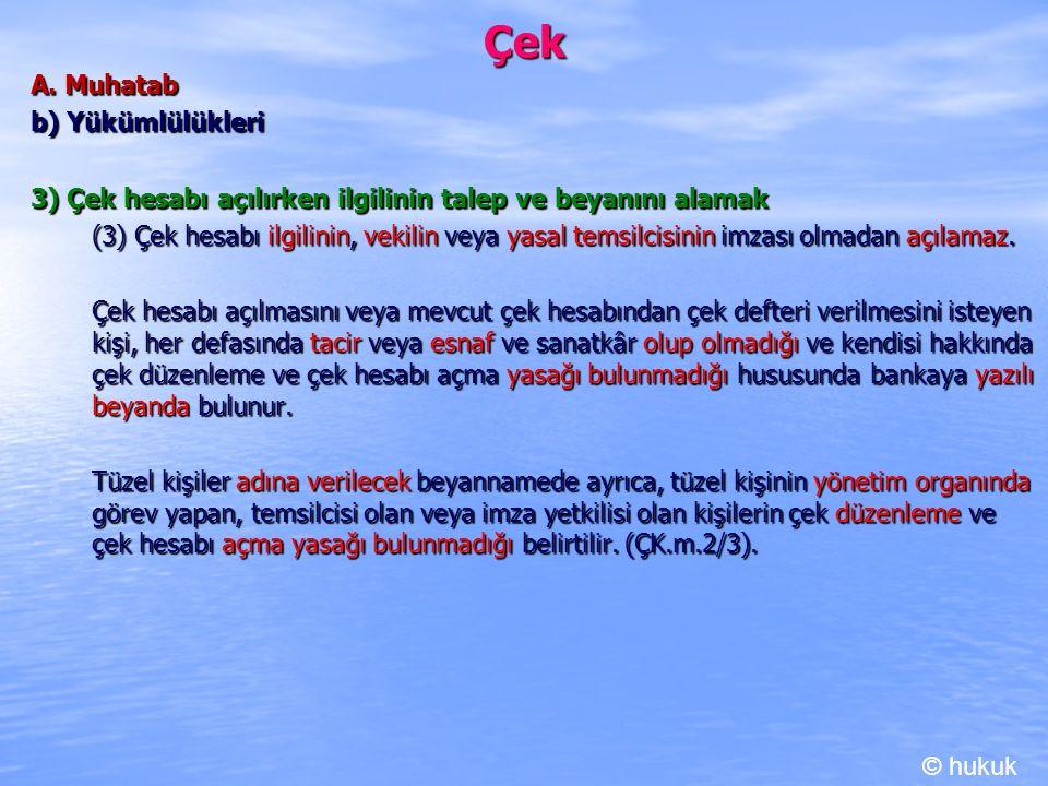 Çek A. Muhatab b) Yükümlülükleri 3) Çek hesabı açılırken ilgilinin talep ve beyanını alamak (3) Çek hesabı ilgilinin, vekilin veya yasal temsilcisinin