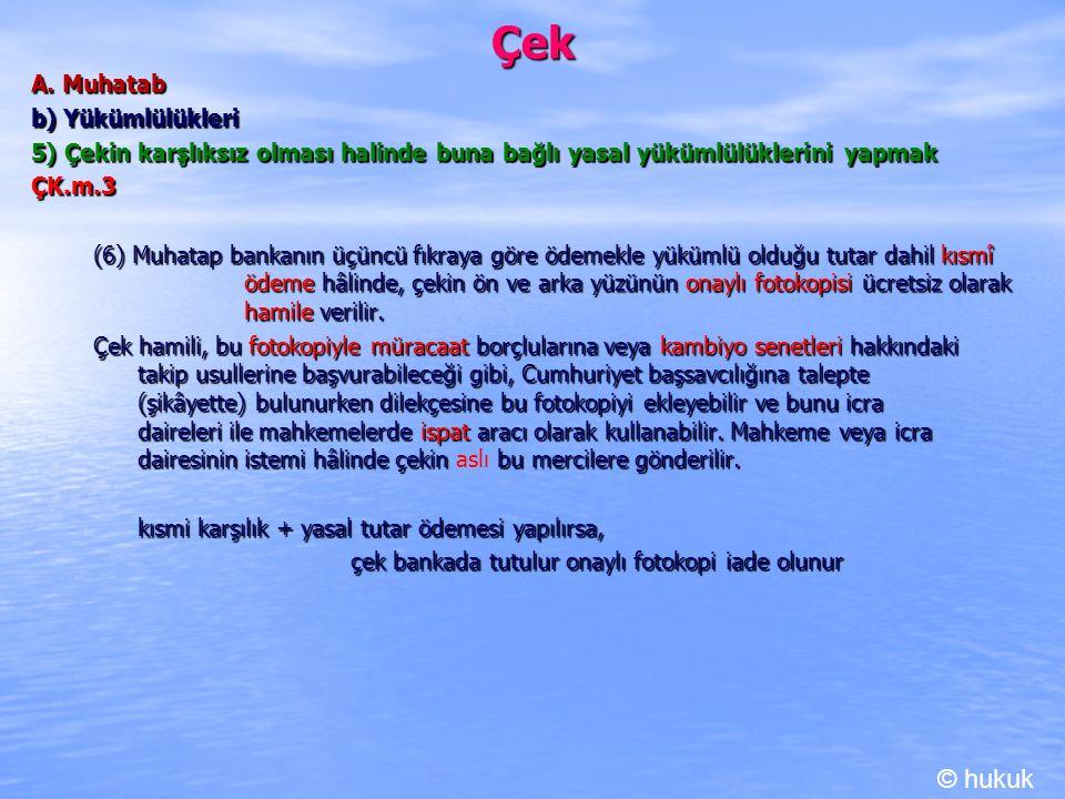 Çek A. Muhatab b) Yükümlülükleri 5) Çekin karşlıksız olması halinde buna bağlı yasal yükümlülüklerini yapmak ÇK.m.3 (6) Muhatap bankanın üçüncü fıkray