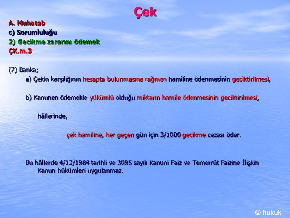 Çek A. Muhatab c) Sorumluluğu 2) Gecikme zararını ödemek ÇK.m.3 (7) Banka; a) Çekin karşılığının hesapta bulunmasına rağmen hamiline ödenmesinin gecik