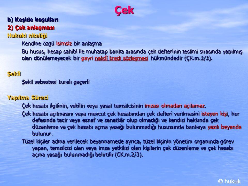 Çek b) Keşide koşulları 2) Çek anlaşması Hukuki niteliği Kendine özgü isimsiz bir anlaşma Bu husus, hesap sahibi ile muhatap banka arasında çek defter