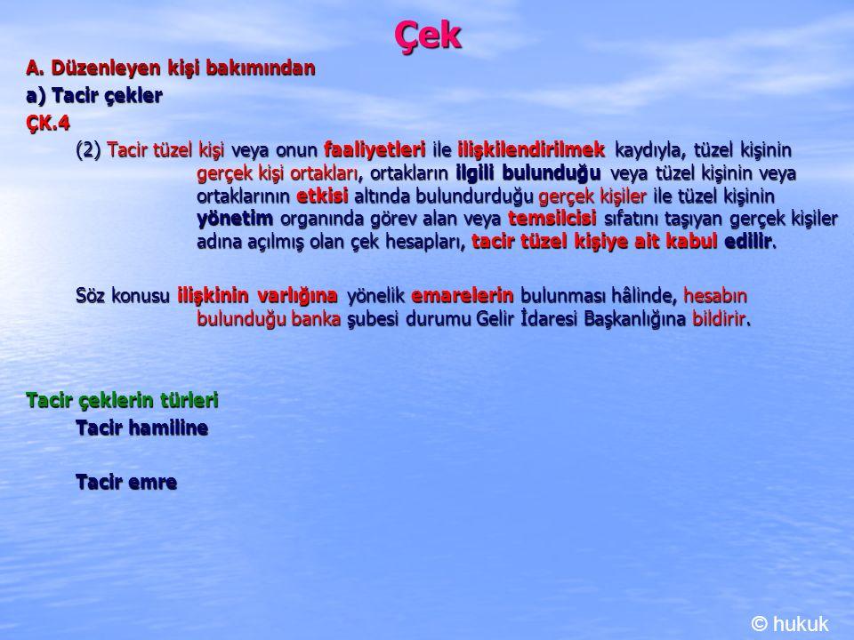 Çek A. Düzenleyen kişi bakımından a) Tacir çekler ÇK.4 (2) Tacir tüzel kişi veya onun faaliyetleri ile ilişkilendirilmek kaydıyla, tüzel kişinin gerçe