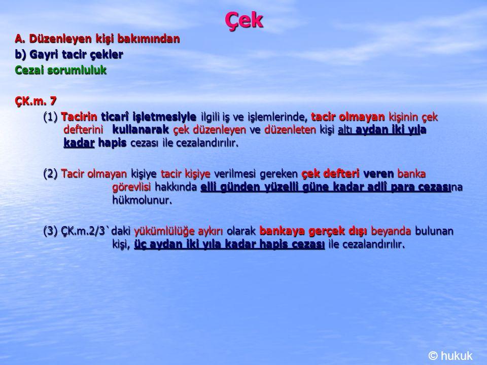 Çek A. Düzenleyen kişi bakımından b) Gayri tacir çekler Cezai sorumluluk ÇK.m. 7 (1) Tacirin ticarî işletmesiyle ilgili iş ve işlemlerinde, tacir olma