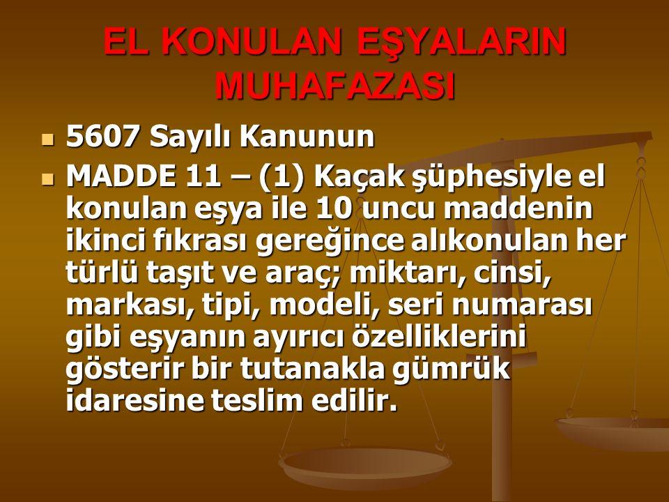 EL KONULAN EŞYALARIN MUHAFAZASI 5607 Sayılı Kanunun 5607 Sayılı Kanunun MADDE 11 – (1) Kaçak şüphesiyle el konulan eşya ile 10 uncu maddenin ikinci fı