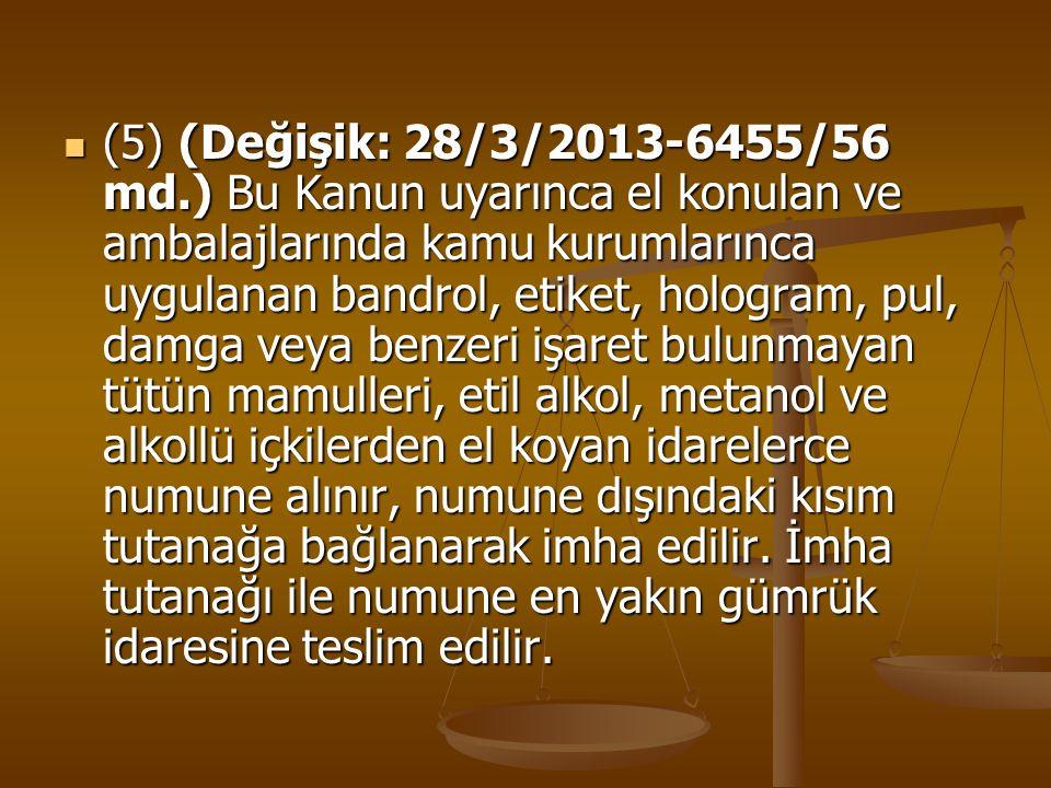 (5) (Değişik: 28/3/2013-6455/56 md.) Bu Kanun uyarınca el konulan ve ambalajlarında kamu kurumlarınca uygulanan bandrol, etiket, hologram, pul, damga