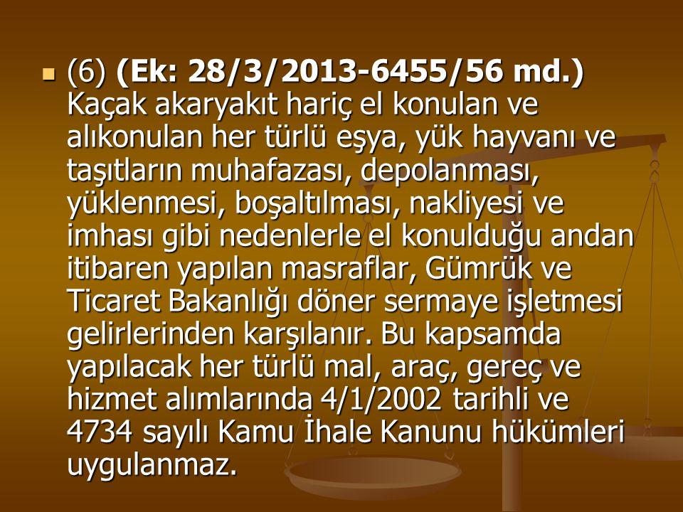 (6) (Ek: 28/3/2013-6455/56 md.) Kaçak akaryakıt hariç el konulan ve alıkonulan her türlü eşya, yük hayvanı ve taşıtların muhafazası, depolanması, yükl