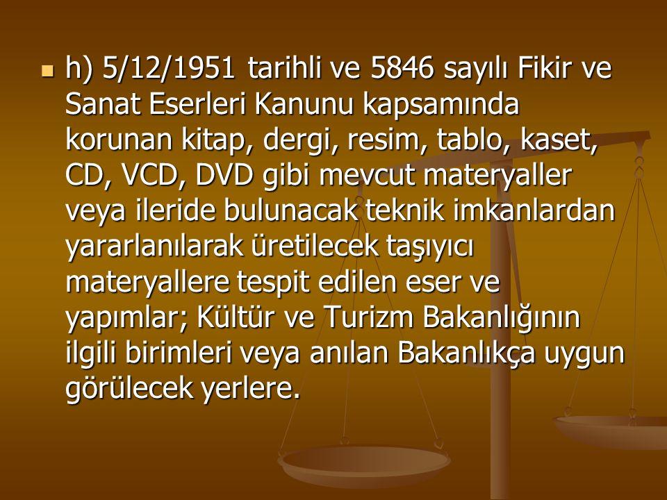 h) 5/12/1951 tarihli ve 5846 sayılı Fikir ve Sanat Eserleri Kanunu kapsamında korunan kitap, dergi, resim, tablo, kaset, CD, VCD, DVD gibi mevcut mate