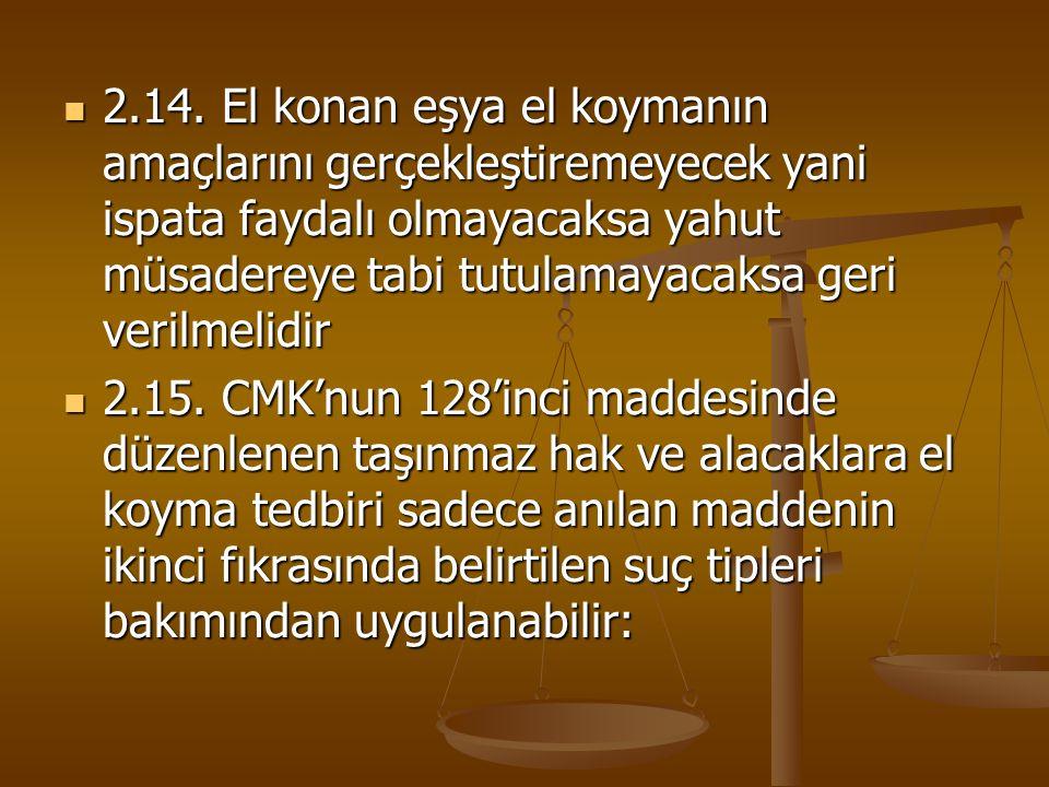 2.14. El konan eşya el koymanın amaçlarını gerçekleştiremeyecek yani ispata faydalı olmayacaksa yahut müsadereye tabi tutulamayacaksa geri verilmelidi