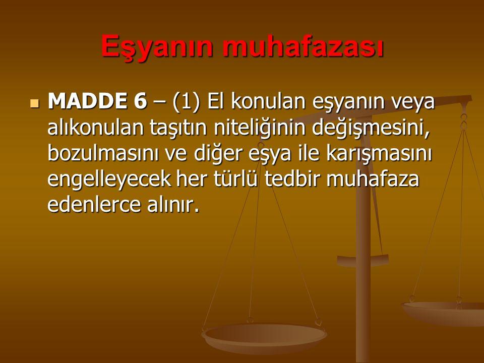 Eşyanın muhafazası MADDE 6 – (1) El konulan eşyanın veya alıkonulan taşıtın niteliğinin değişmesini, bozulmasını ve diğer eşya ile karışmasını engelle