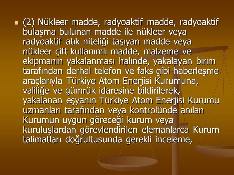 (2) Nükleer madde, radyoaktif madde, radyoaktif bulaşma bulunan madde ile nükleer veya radyoaktif atık niteliği taşıyan madde veya nükleer çift kullan