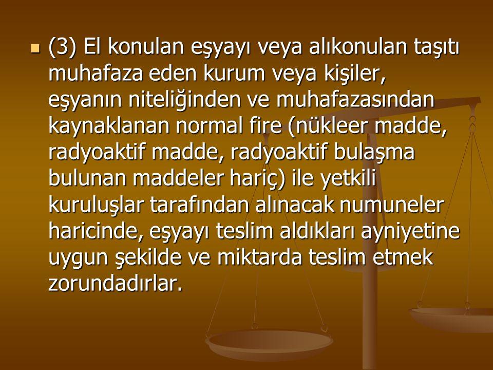 (3) El konulan eşyayı veya alıkonulan taşıtı muhafaza eden kurum veya kişiler, eşyanın niteliğinden ve muhafazasından kaynaklanan normal fire (nükleer