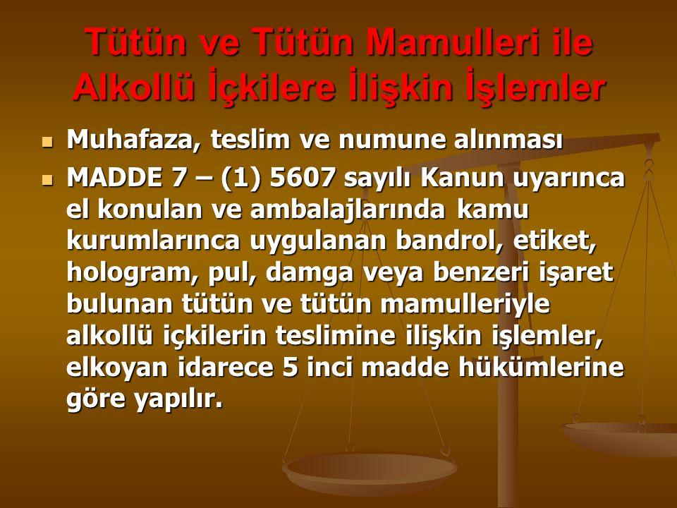 Tütün ve Tütün Mamulleri ile Alkollü İçkilere İlişkin İşlemler Muhafaza, teslim ve numune alınması Muhafaza, teslim ve numune alınması MADDE 7 – (1) 5