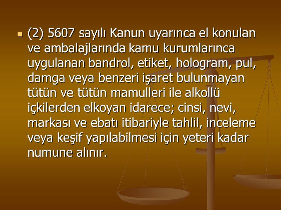 (2) 5607 sayılı Kanun uyarınca el konulan ve ambalajlarında kamu kurumlarınca uygulanan bandrol, etiket, hologram, pul, damga veya benzeri işaret bulu