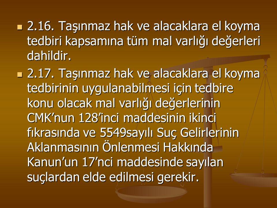 2.16. Taşınmaz hak ve alacaklara el koyma tedbiri kapsamına tüm mal varlığı değerleri dahildir. 2.16. Taşınmaz hak ve alacaklara el koyma tedbiri kaps