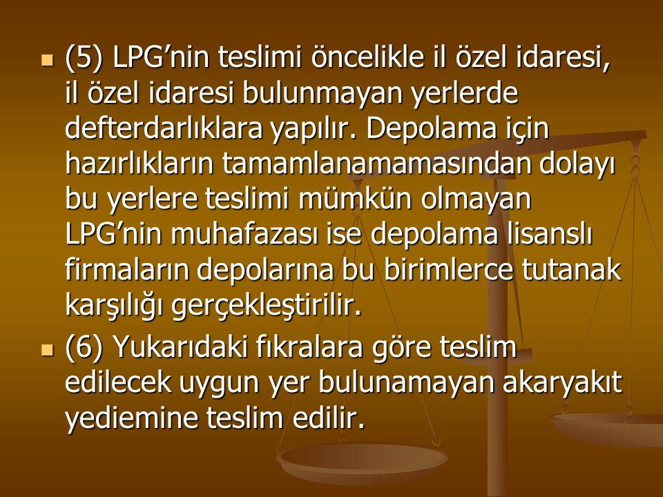 (5) LPG'nin teslimi öncelikle il özel idaresi, il özel idaresi bulunmayan yerlerde defterdarlıklara yapılır. Depolama için hazırlıkların tamamlanamama