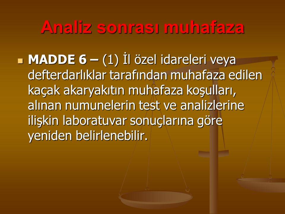 Analiz sonrası muhafaza MADDE 6 – (1) İl özel idareleri veya defterdarlıklar tarafından muhafaza edilen kaçak akaryakıtın muhafaza koşulları, alınan n