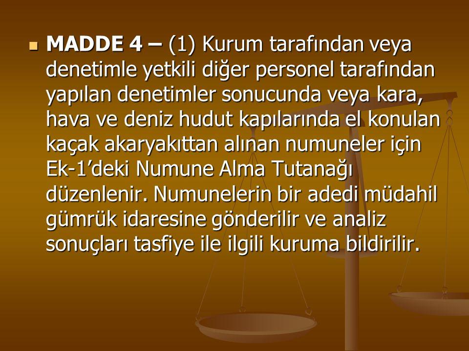 MADDE 4 – (1) Kurum tarafından veya denetimle yetkili diğer personel tarafından yapılan denetimler sonucunda veya kara, hava ve deniz hudut kapılarınd