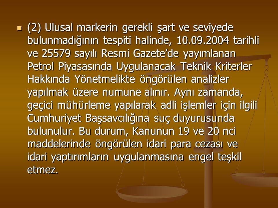 (2) Ulusal markerin gerekli şart ve seviyede bulunmadığının tespiti halinde, 10.09.2004 tarihli ve 25579 sayılı Resmi Gazete'de yayımlanan Petrol Piya