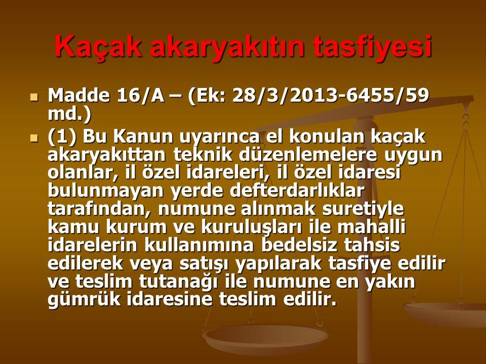 Kaçak akaryakıtın tasfiyesi Madde 16/A – (Ek: 28/3/2013-6455/59 md.) Madde 16/A – (Ek: 28/3/2013-6455/59 md.) (1) Bu Kanun uyarınca el konulan kaçak a