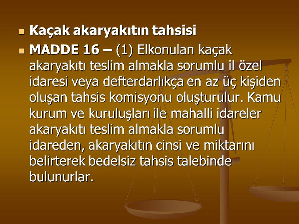 Kaçak akaryakıtın tahsisi Kaçak akaryakıtın tahsisi MADDE 16 – (1) Elkonulan kaçak akaryakıtı teslim almakla sorumlu il özel idaresi veya defterdarlık