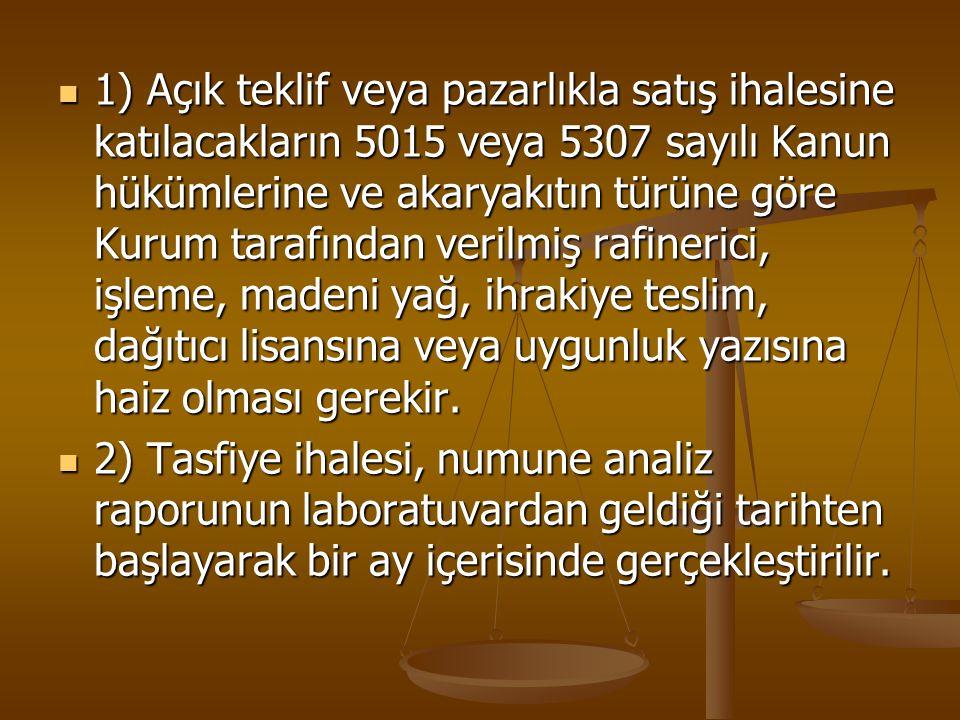 1) Açık teklif veya pazarlıkla satış ihalesine katılacakların 5015 veya 5307 sayılı Kanun hükümlerine ve akaryakıtın türüne göre Kurum tarafından veri