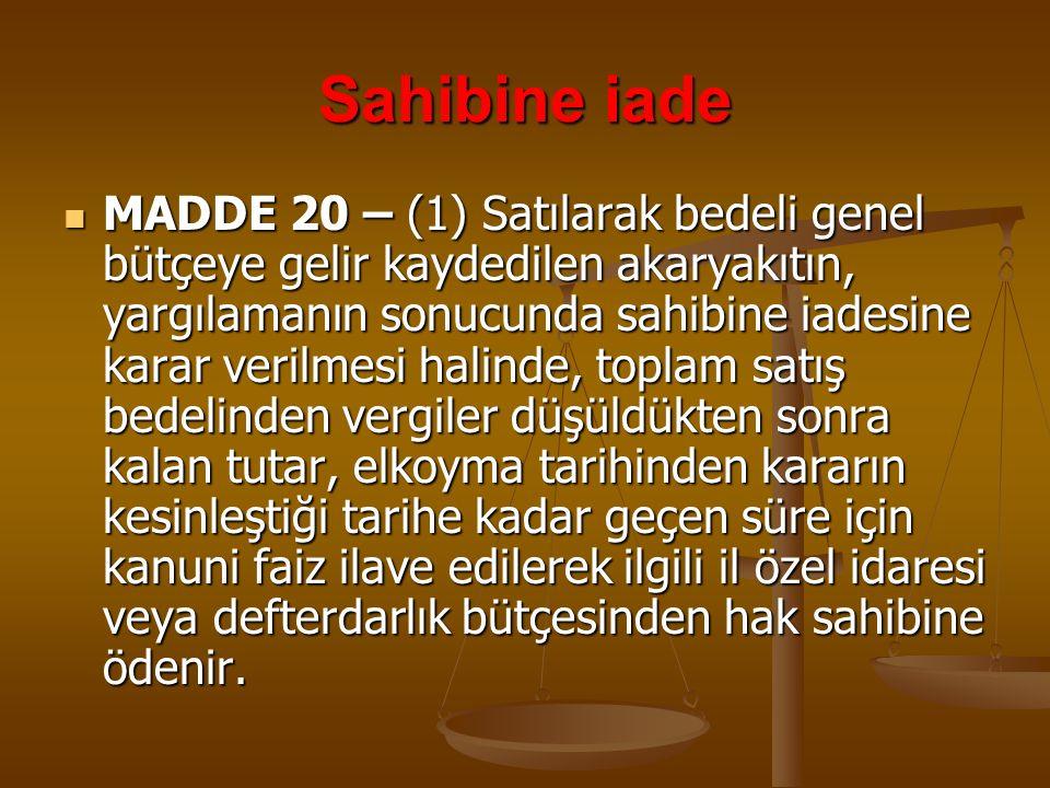 Sahibine iade MADDE 20 – (1) Satılarak bedeli genel bütçeye gelir kaydedilen akaryakıtın, yargılamanın sonucunda sahibine iadesine karar verilmesi hal