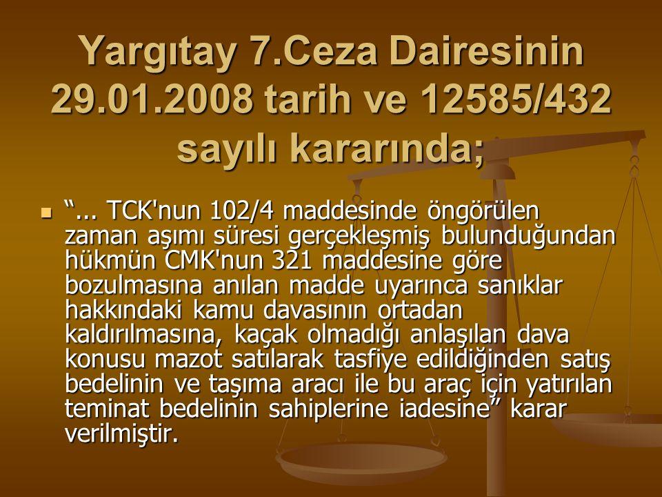 """Yargıtay 7.Ceza Dairesinin 29.01.2008 tarih ve 12585/432 sayılı kararında; """"... TCK'nun 102/4 maddesinde öngörülen zaman aşımı süresi gerçekleşmiş bul"""