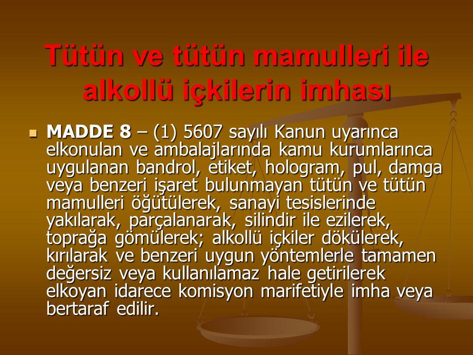 Tütün ve tütün mamulleri ile alkollü içkilerin imhası MADDE 8 – (1) 5607 sayılı Kanun uyarınca elkonulan ve ambalajlarında kamu kurumlarınca uygulanan