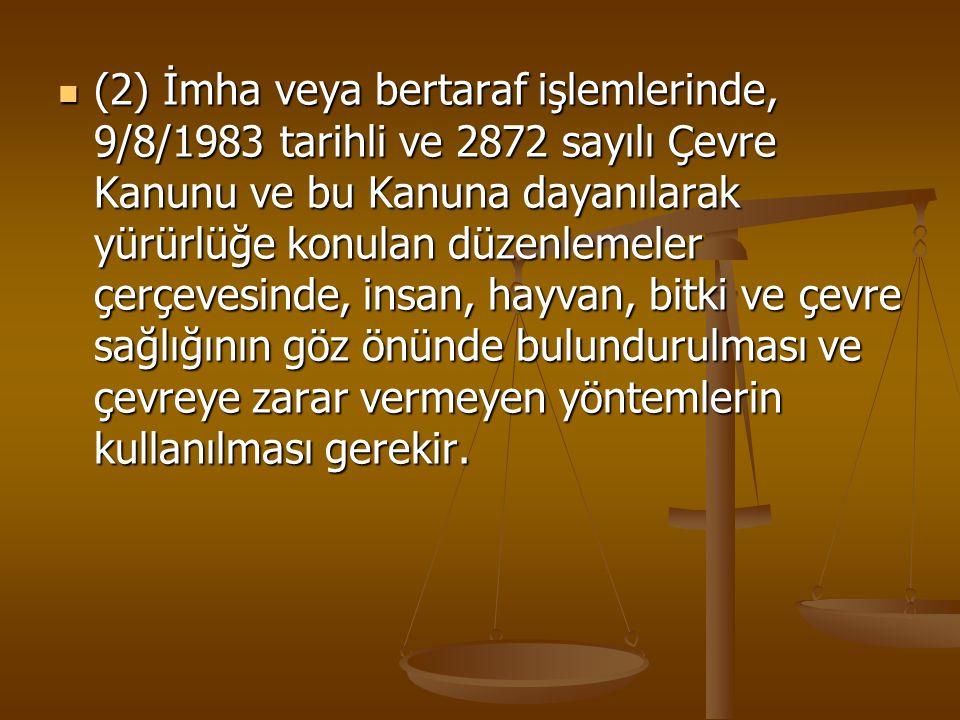 (2) İmha veya bertaraf işlemlerinde, 9/8/1983 tarihli ve 2872 sayılı Çevre Kanunu ve bu Kanuna dayanılarak yürürlüğe konulan düzenlemeler çerçevesinde