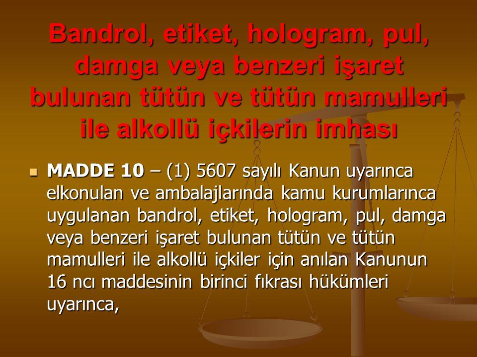 Bandrol, etiket, hologram, pul, damga veya benzeri işaret bulunan tütün ve tütün mamulleri ile alkollü içkilerin imhası MADDE 10 – (1) 5607 sayılı Kan