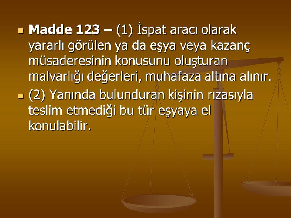 Madde 123 – (1) İspat aracı olarak yararlı görülen ya da eşya veya kazanç müsaderesinin konusunu oluşturan malvarlığı değerleri, muhafaza altına alını