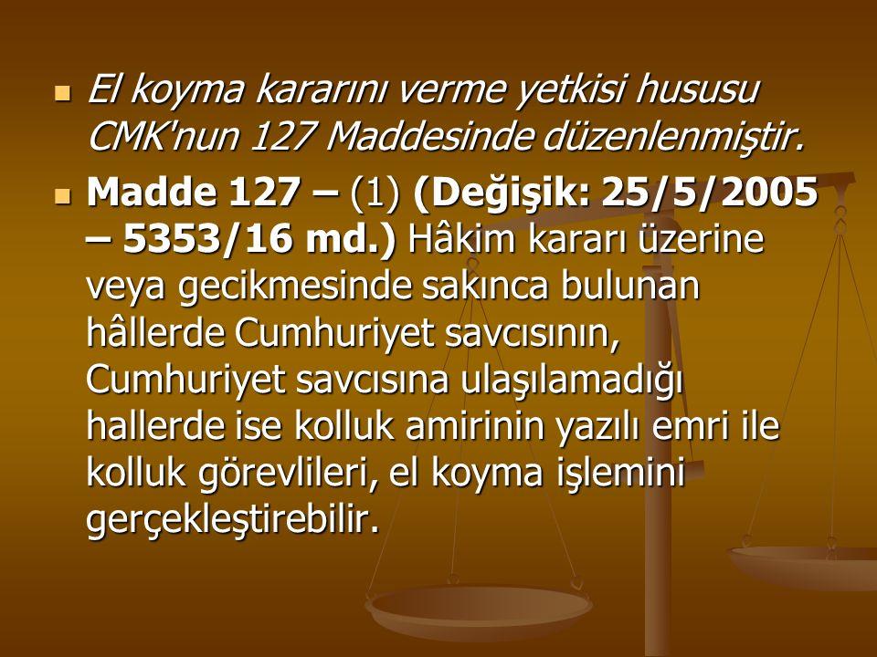 El koyma kararını verme yetkisi hususu CMK'nun 127 Maddesinde düzenlenmiştir. El koyma kararını verme yetkisi hususu CMK'nun 127 Maddesinde düzenlenmi