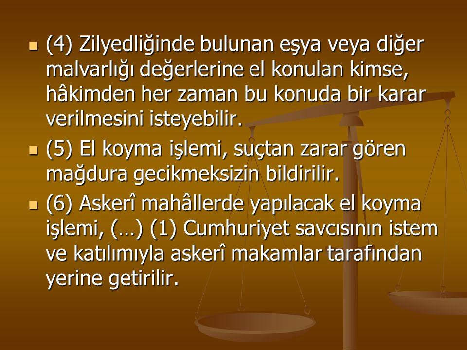 (4) Zilyedliğinde bulunan eşya veya diğer malvarlığı değerlerine el konulan kimse, hâkimden her zaman bu konuda bir karar verilmesini isteyebilir. (4)