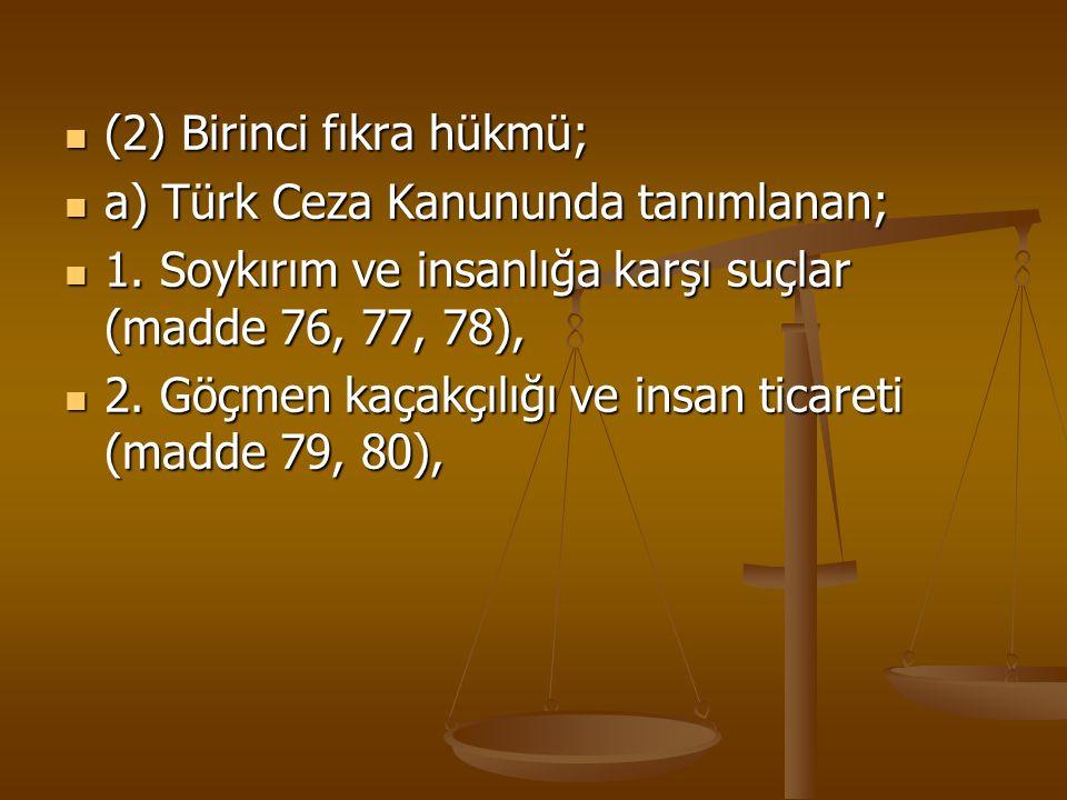 (2) Birinci fıkra hükmü; (2) Birinci fıkra hükmü; a) Türk Ceza Kanununda tanımlanan; a) Türk Ceza Kanununda tanımlanan; 1. Soykırım ve insanlığa karşı