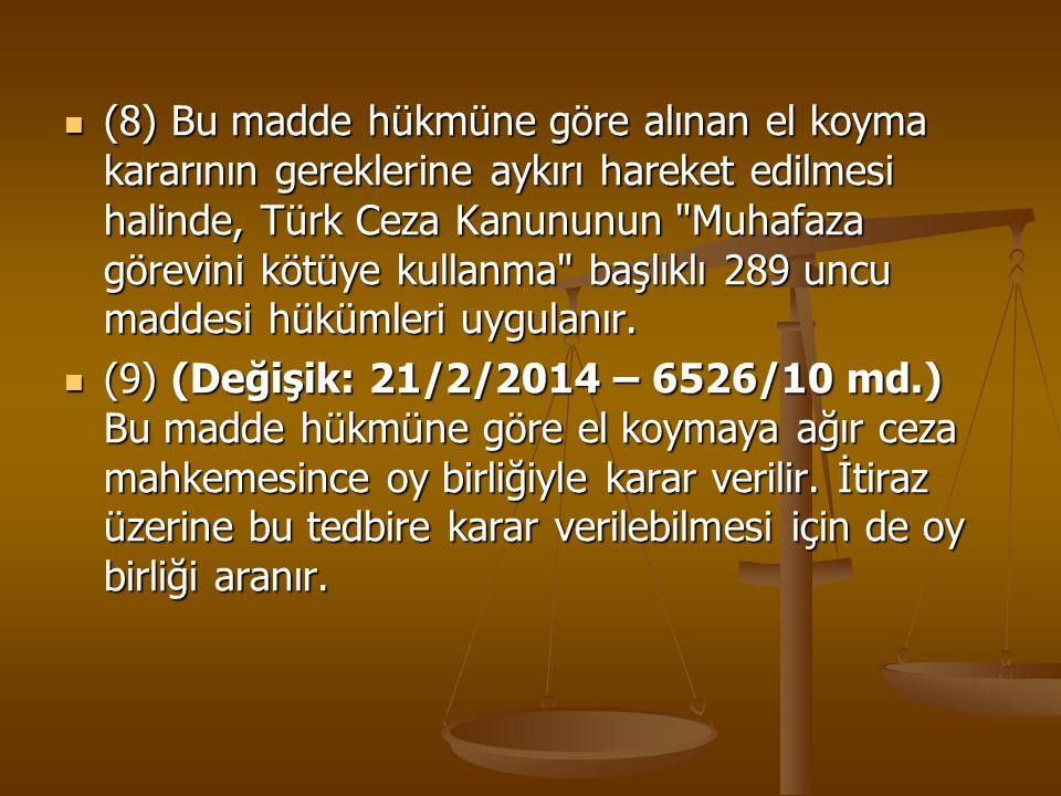 (8) Bu madde hükmüne göre alınan el koyma kararının gereklerine aykırı hareket edilmesi halinde, Türk Ceza Kanununun
