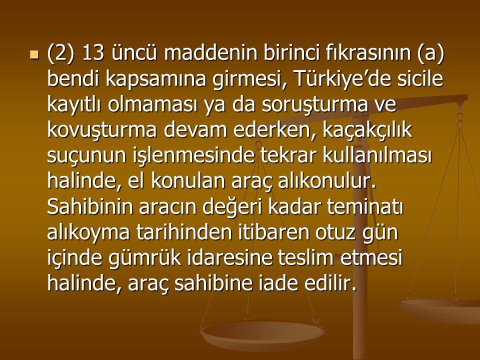 (2) 13 üncü maddenin birinci fıkrasının (a) bendi kapsamına girmesi, Türkiye'de sicile kayıtlı olmaması ya da soruşturma ve kovuşturma devam ederken,