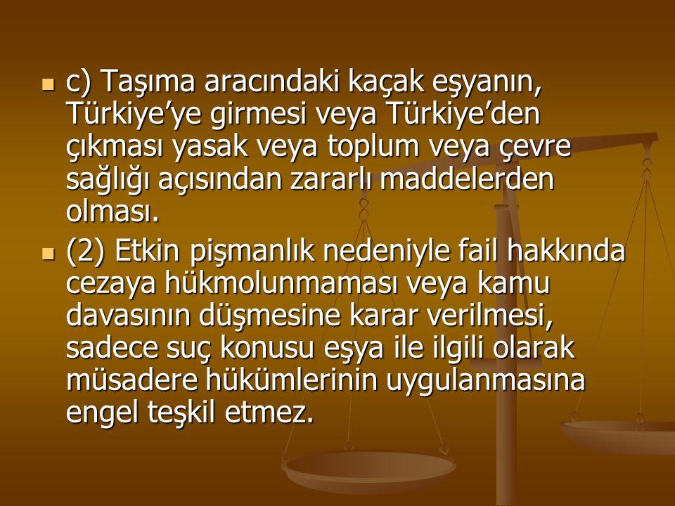 c) Taşıma aracındaki kaçak eşyanın, Türkiye'ye girmesi veya Türkiye'den çıkması yasak veya toplum veya çevre sağlığı açısından zararlı maddelerden olm