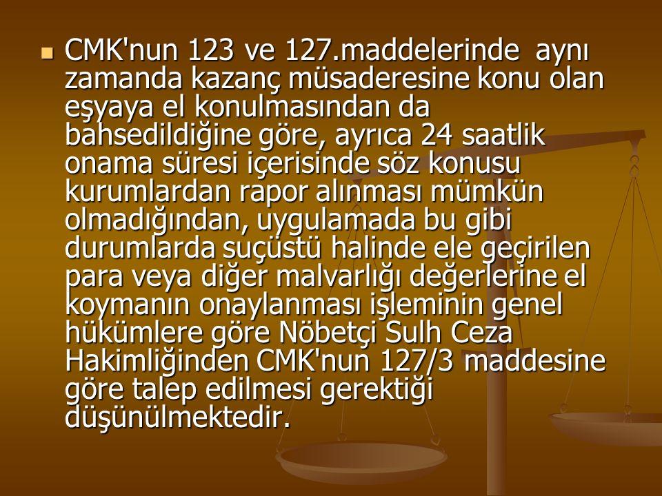 CMK'nun 123 ve 127.maddelerinde aynı zamanda kazanç müsaderesine konu olan eşyaya el konulmasından da bahsedildiğine göre, ayrıca 24 saatlik onama sür