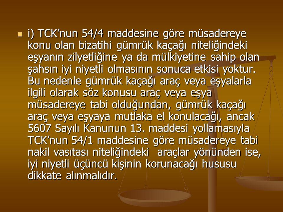 i) TCK'nun 54/4 maddesine göre müsadereye konu olan bizatihi gümrük kaçağı niteliğindeki eşyanın zilyetliğine ya da mülkiyetine sahip olan şahsın iyi