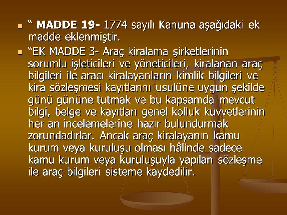 """"""" MADDE 19- 1774 sayılı Kanuna aşağıdaki ek madde eklenmiştir. """" MADDE 19- 1774 sayılı Kanuna aşağıdaki ek madde eklenmiştir. """"EK MADDE 3- Araç kirala"""
