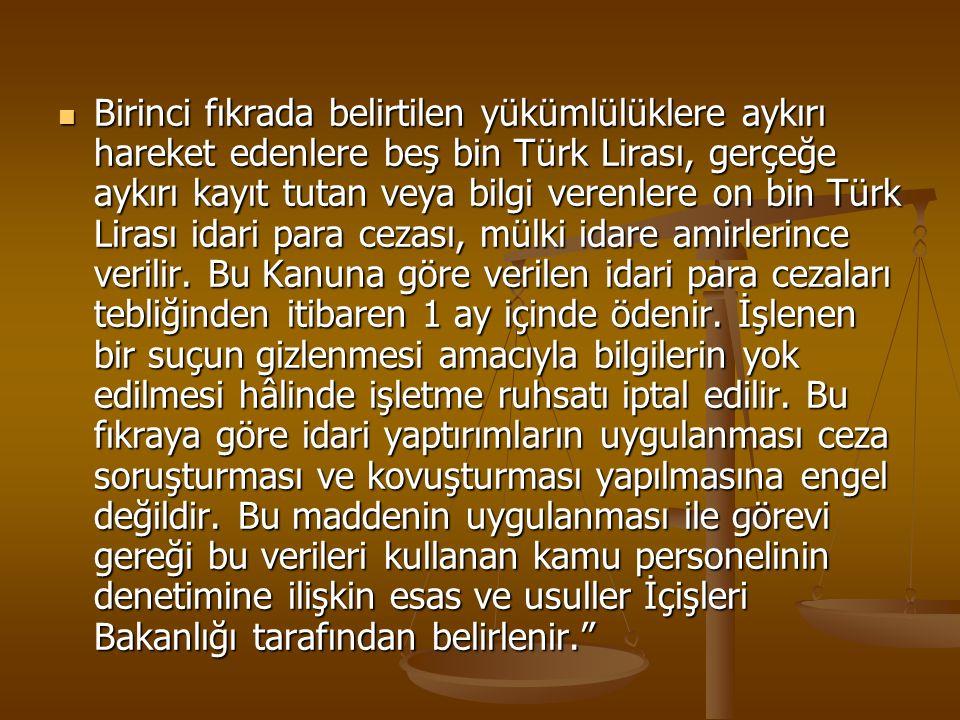 Birinci fıkrada belirtilen yükümlülüklere aykırı hareket edenlere beş bin Türk Lirası, gerçeğe aykırı kayıt tutan veya bilgi verenlere on bin Türk Lir