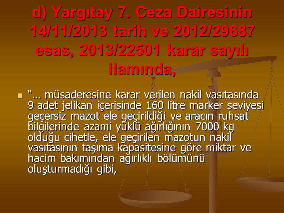 """d) Yargıtay 7. Ceza Dairesinin 14/11/2013 tarih ve 2012/29687 esas, 2013/22501 karar sayılı ilamında, """"… müsaderesine karar verilen nakil vasıtasında"""