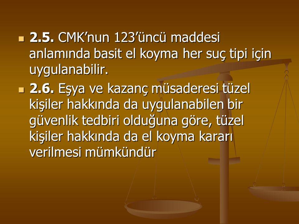 2.5. CMK'nun 123'üncü maddesi anlamında basit el koyma her suç tipi için uygulanabilir. 2.5. CMK'nun 123'üncü maddesi anlamında basit el koyma her suç