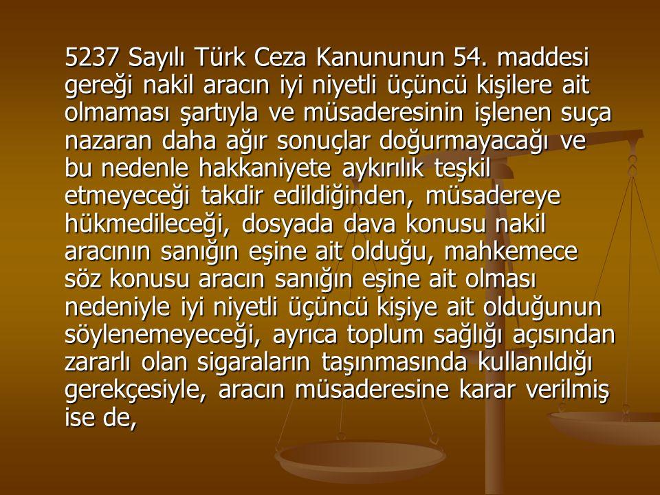 5237 Sayılı Türk Ceza Kanununun 54. maddesi gereği nakil aracın iyi niyetli üçüncü kişilere ait olmaması şartıyla ve müsaderesinin işlenen suça nazara