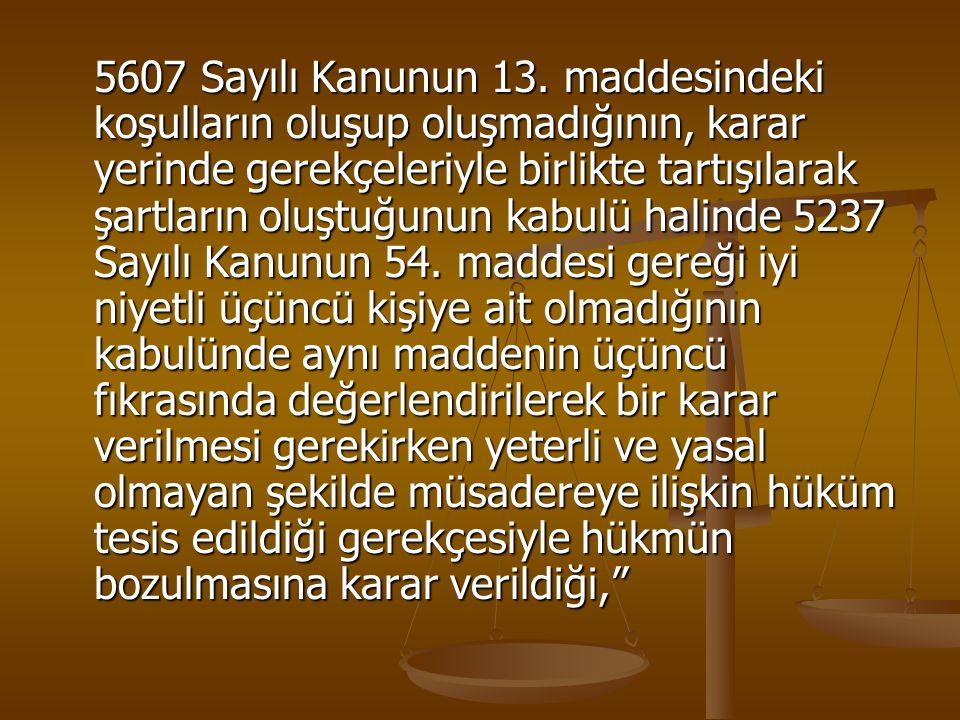 5607 Sayılı Kanunun 13. maddesindeki koşulların oluşup oluşmadığının, karar yerinde gerekçeleriyle birlikte tartışılarak şartların oluştuğunun kabulü