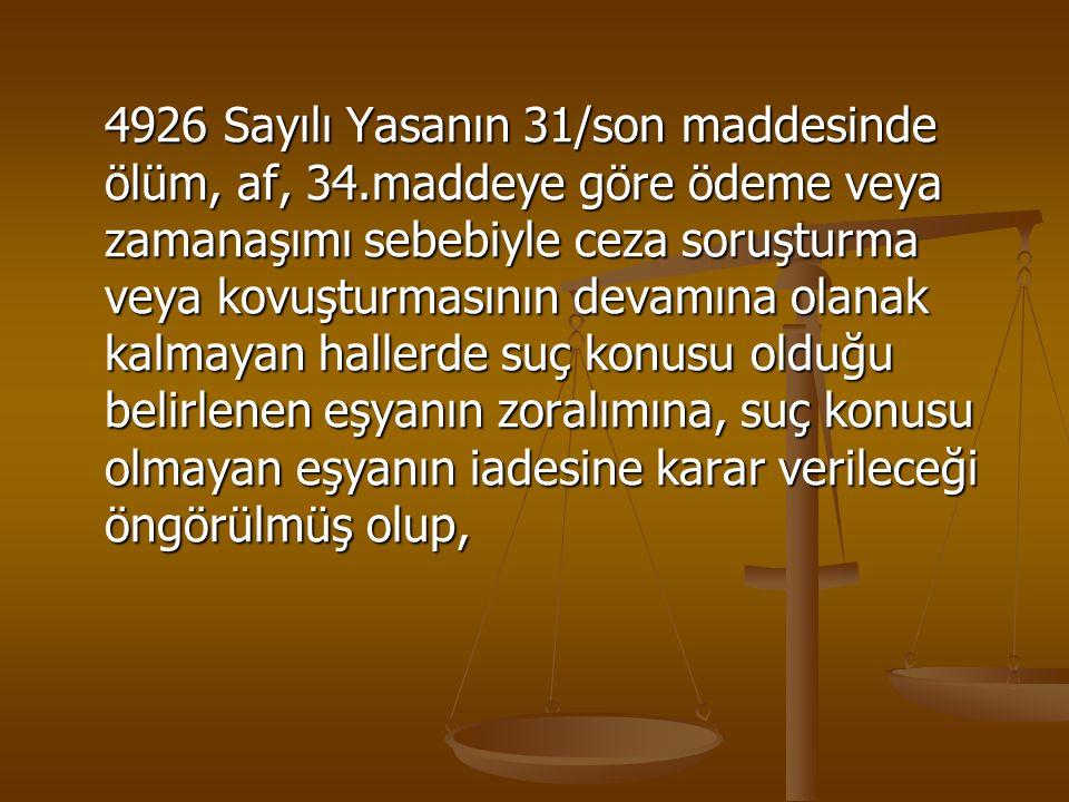 4926 Sayılı Yasanın 31/son maddesinde ölüm, af, 34.maddeye göre ödeme veya zamanaşımı sebebiyle ceza soruşturma veya kovuşturmasının devamına olanak k
